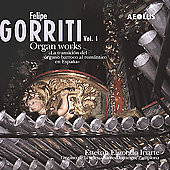 Felipe Gorriti: Organ Works Vol 1 / Esteban Iriarte