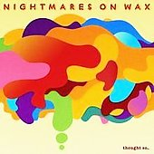 Nightmares on Wax: Thought So...