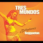 Tres Mundos: Bellydance Reggaeton