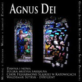 Agnus Dei - Early and Modern Polish Sacred Music  / Waldemar Sutryk, Silesian Philharmonic Chorus