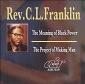 Rev. C.L. Franklin: The Meaning of Black Power/The Project of Making Man