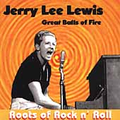 Jerry Lee Lewis: Great Balls of Fire: Roots of Rock N Roll