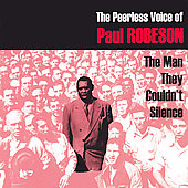 Paul Robeson: The Peerless Voice of Paul Robeson: The Man They Couldn't Silence