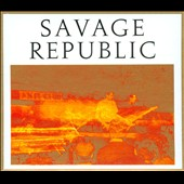 Savage Republic: Recordings from Live Performance, 1981-1983
