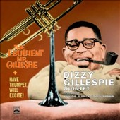 Dizzy Gillespie: Have Trumpet Will Excite/Ebullient Mr. Gillespie