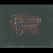 American Gothic: A  Hodgepodge Clusterfuck of High-Anxiety Chaos [Digipak]