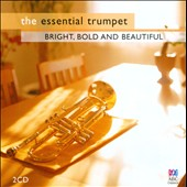 The Essential Trumpet: Bright, Bold & Beautiful