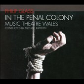 Philip Glass: In the Penal Colony / Michael Rafferty, Music Theatre Wales