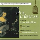 Lars Wivallius: Ack, Libertas! Songs from the 17th Century / Martin Bagge, vocals; Mikael Paulsson, theorbo