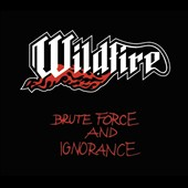 Wildfire (NWOBHM): Brute Force and Ignorance [Digipak]