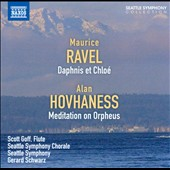 Ravel: Daphnis et Chloe; Hovaness: Meditation on Orpheus / Gerard Schwarz, Seattle SO & Chorus