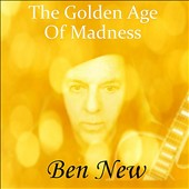 Ben New: The Golden Age of Madness