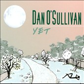Dan O'Sullivan: Yet [Digipak]