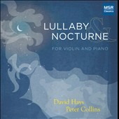Lullaby & Nocturne; Neruda, Stravinsky, Lyapunov, Kreisler, et al.; David Hays, violin; Peter Collins, piano