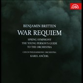 Britten: War Requiem; Spring Symphony; Young Person's Guide / Karel Ancerl, Czech PO