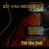Ed Van Wicklen: Till The End [Digipak]