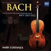 Bach: The Six Suites for Unaccompanied Cello, BWV 1007-1012 / Mary Costanza, cello