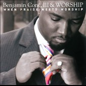 Benjamin Cone III & Worship: When Praise Meets Worship