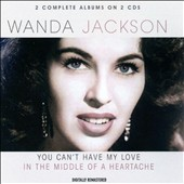 Wanda Jackson: You Can't Have My Love/In the Middle of a Heart