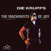 Die Krupps: The Machinists of Joy