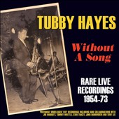 Tubby Hayes: Without a Song: Rare Live Recordings 1954-1973 [Box]