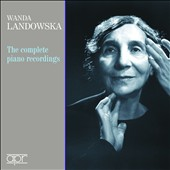 Wanda Landowska: The Complete Piano Recordings / Wanda Landowska, piano
