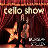 Cello Show / Borislav Strulev, cello
