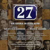 Ricky Ian Gordon: 27, An Opera in Five Acts / Stephanie Blythe, Elizabeth Futral; Members of the St. Louis Symphony; Michael Christie