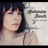 Katharina Busch: Ten Hours on a Bus [Digipak]