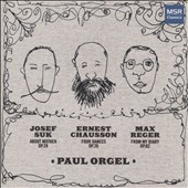 Suk: About Mother, Op. 28; Chausson: Four Dances, Op. 26; Reger: From My Diary, Op. 82, Vol. 3 / Paul Orgel, piano
