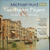 Michael Hurd (1928-2006) - Two chamber operas: The Aspern Papers; The Night of the Wedding / Owen Gilhooly, Clare McCaldin, Louise Winter, Pippa Goss; Nicholas Morton. Simon Lepper, piano
