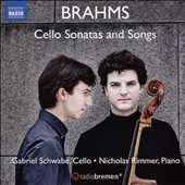 Brahms: Cello Sonatas, Opp. 38 & 99; Songs (6) transcribed for cello & piano / Gabriel Schwabe, cello; Nicholas Rimmer, piano