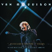Van Morrison: It's Too Late to Stop Now, Vol. 1 [Live] [Slipcase]