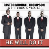 Pastor Michael Thompson and the Chosen Vessels: He Will Do It