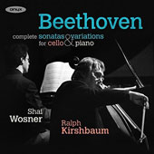 Beethoven: Complete Sonatas & Variations for Cello & Piano / Ralph Kirshbaum, cello; Shai Wosner, piano