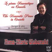 The Romantic Piano in Canada / Anna-Marie Globenski