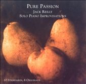 Jack Reilly: Pure Passion Solo Piano Improvisations *
