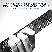 Pickin' On: Pick Yourself Up from the Ground: Pickin' on Eric Clapton, Vol. 2 - A Bluegrass Tribute