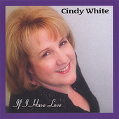 Cindy White: If I Have Love
