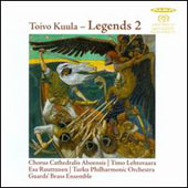 Toivo Kuula: Legends 2 / Chorus Cathedralis Aboensis; Timo Lehtovaara, choirmaster; Esa Ruuttunen, baritone