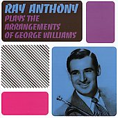 Ray Anthony: Plays the Arrangements of George Williams [Remaster]