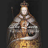 The Queen - Music for Elizabeth 1 / Toronto Consort