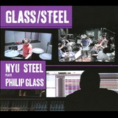 NYU Steel: Glass/Steel: NYU Steel Plays Philip Glass [Digipak]