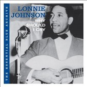 Lonnie Johnson: The Essential Blue Archive: Why Should I Cry?