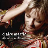 Claire Martin (Vocals): He Never Mentioned Love
