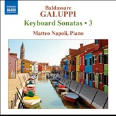 Baldassare Galuppi: Keyboard Sonatas, Vol. 3 / Matteo Napoli, piano