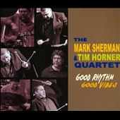 The Mark Sherman & Tim Horner Quartet/Mark Sherman/Tim Horner: Good Rhythm Good Vibes