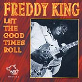 Freddie King: Let the Good Times Roll