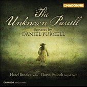 The Unknown Purcell: Sonatas by Daniel Purcell / Hazel Brooks, violin; David Pollock, harpsichord