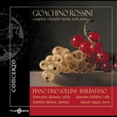 Rossini: Complete Chamber Music with Piano / Sollini - Barbatano Piano Duo; Manara, Stagni, Polidori, Meloni